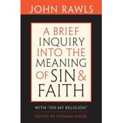 A Brief Inquiry into the Meaning of Sin and Faith by John Rawls