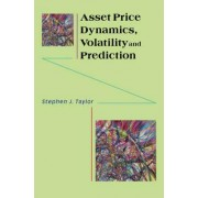 Asset Price Dynamics, Volatility, and Prediction by Stephen J. Taylor