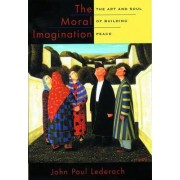 The Moral Imagination by John Paul Lederach
