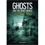 Ghosts and the Spirit World by Paul Roland