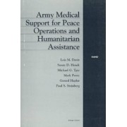 Army Medical Support for Peace Operations and Humanitarian Assistance by Lois M. Davis