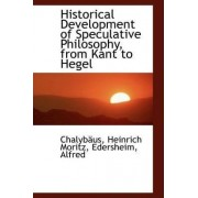 Historical Development of Speculative Philosophy, from Kant to Hegel by Chalybus Heinrich Moritz