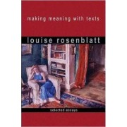 Making Meaning with Texts by Louise Rosenblatt