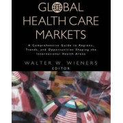 Global Health Care Markets by Walter W. Wieners