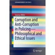Corruption and Anti-Corruption in Policing - Philosophical and Ethical Issues 2016 by Professor Seumas Miller