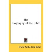The Biography of the Bible by Ernest Sutherland Bates