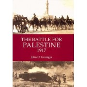 The Battle for Palestine (1917) by Dr. John D. Grainger