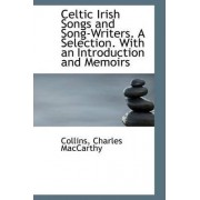 Celtic Irish Songs and Song-Writers. a Selection. with an Introduction and Memoirs by Collins Charles MacCarthy