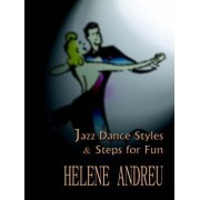 Jazz Dance Styles and Steps for Fun by Helene Andreu
