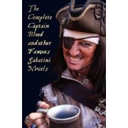 The Complete Captain Blood and Other Famous Sabatini Novels (Unabridged) - Captain Blood, Captain Blood Returns (or the Chronicles of Captain Blood), by Rafael Sabatini