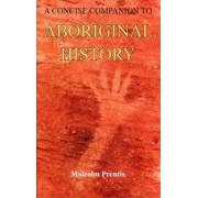 A Concise Companion to Aboriginal History by Malcolm Prentis