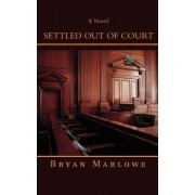 Settled Out of Court by Bryan Marlowe