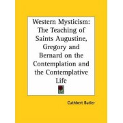 Western Mysticism: the Teaching of Saints Augustine, Gregory and Bernard on the Contemplation and the Contemplative Life (1922) by Cuthbert Butler