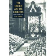 The Church and the Churches by G. R. Evans
