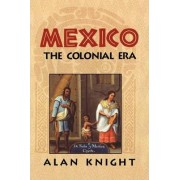 Mexico: Volume 2, The Colonial Era: Colonial Era v.2 by Alan Knight