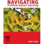 Navigating Problem Based Learning by Samy A. Azer
