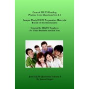 General Ielts Reading Practice Tests Questions Sets 1-5. Sample Mock Ielts Preparation Materials Based on the Real Exams. by James Hogan