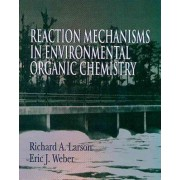Reaction Mechanisms in Environmental Organic Chemistry by Richard A. Larson