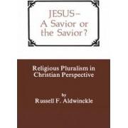 Jesus - A Savior or the Savior? by Russell Aldwinckle