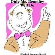 Only Mr. Bromley Will Do by Elizabeth Yeamans Simrell