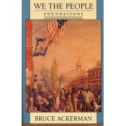 We the People, Volume 1: Foundations by Bruce A. Ackerman