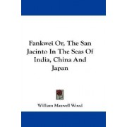 Fankwei Or, the San Jacinto in the Seas of India, China and Japan by William Maxwell Wood