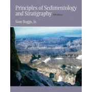 Principles of Sedimentology and Stratigraphy by Jr. Sam Boggs