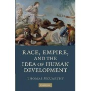 Race, Empire, and the Idea of Human Development by Thomas McCarthy