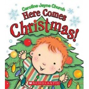 Here Comes Christmas! by Caroline Jayne Church