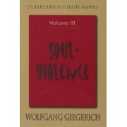 Soul Violence: The Collected English Papers of Wolfgang Giegerich Volume III by Wolfgang Giegerich