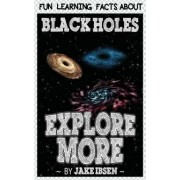 Fun Learning Facts about Black Holes by Jake Ibsen