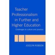 Teacher Professionalism in Further and Higher Education by Joycelyn Robson