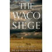 The Waco Siege by Jack Rosewood