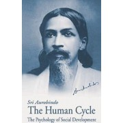 The Human Cycle: The Psychology of Social Development by Sri Aurobindo