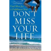 Don't Miss Your Life by Joe Robinson