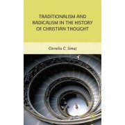 Traditionalism and Radicalism in the History of Christian Thought by Corneliu C. Simut