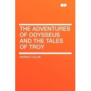 The Adventures of Odysseus and the Tales of Troy by Padraic Colum