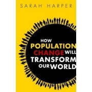 How Population Change Will Transform Our World by Sarah Harper