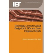 Technology Computer Aided Design for Si, SiGe and GaAs Integrated Circuits by G. A. Armstrong