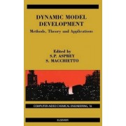 Dynamic Model Development: Methods, Theory and Applications by S. Macchietto