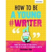 How To Be A Young #Writer by Oxford Dictionaries