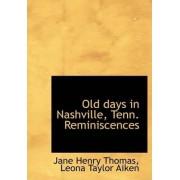 Old Days in Nashville, Tenn. Reminiscences by Jane Henry Thomas