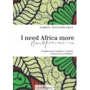 I need Africa more than Africa needs me by Sophie Lustenberger