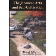 The Japanese Arts and Self-Cultivation by Robert E. Carter