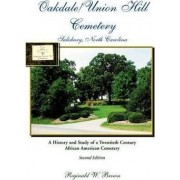 Oakdale/Union Hill Cemetery, Salisbury, North Carolina. a History and Study of a Twentieth Century African American Cemetery, Second Edition by Reginald W Brown