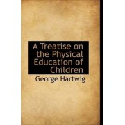 A Treatise on the Physical Education of Children by George Hartwig