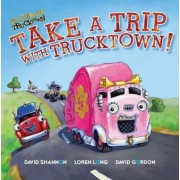 Take a Trip with Trucktown! by David Shannon