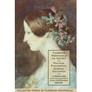 Florence Nightingale on Society and Politics, Philosophy, Science, Education and Literature: v. 5 by Lynn McDonald