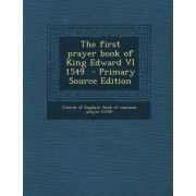 The First Prayer Book of King Edward VI 1549 by Church of England Book of Common Prayer
