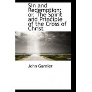 Sin and Redemption; Or, the Spirit and Principle of the Cross of Christ by John Garnier